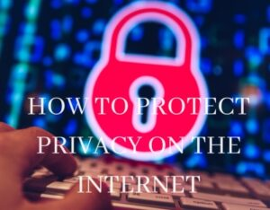 How to protect privacy on the Internet